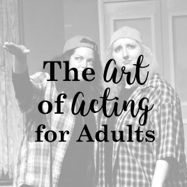 Adults – The Art of Acting – Tuesdays 7-8PM
